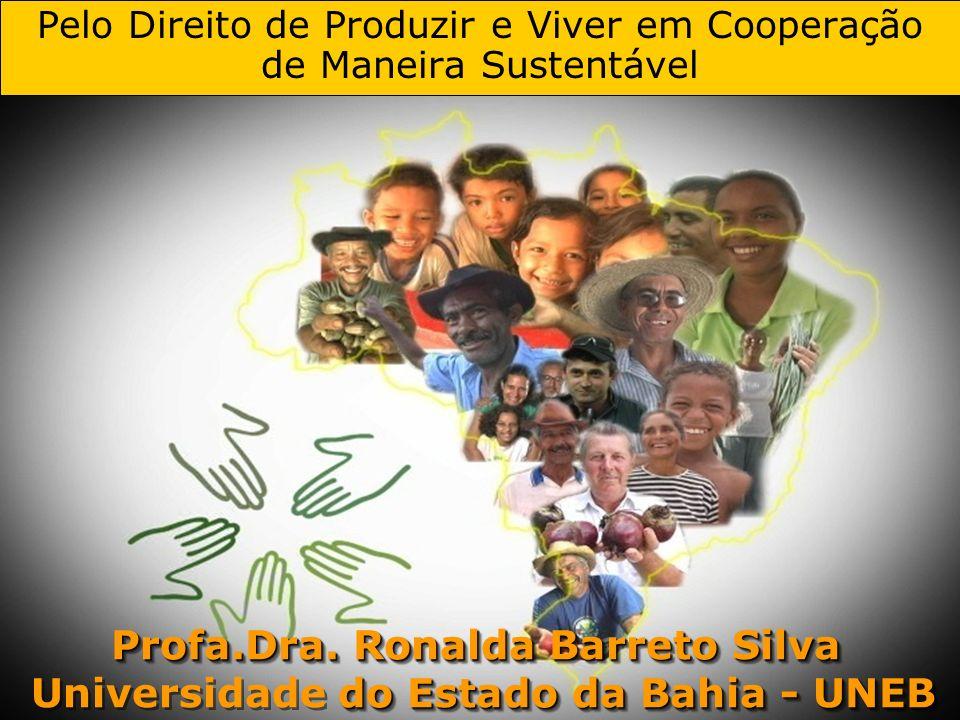 Pelo Direito de Produzir e Viver em Cooperação de Maneira Sustentável Profa.Dra. Ronalda Barreto Silva do Estado da Bahia - UNEB Universidade do Estad
