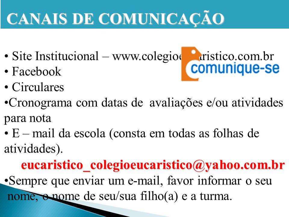 CANAIS DE COMUNICAÇÃO Site Institucional – www.colegioeucaristico.com.br Facebook Circulares Cronograma com datas de avaliações e/ou atividades para n