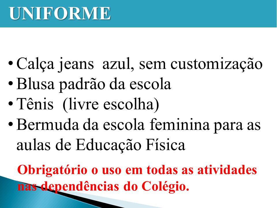 UNIFORME Calça jeans azul, sem customização Blusa padrão da escola Tênis (livre escolha) Bermuda da escola feminina para as aulas de Educação Física Obrigatório o uso em todas as atividades nas dependências do Colégio.