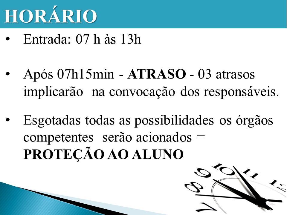 HORÁRIO Entrada: 07 h às 13h Após 07h15min - ATRASO - 03 atrasos implicarão na convocação dos responsáveis.