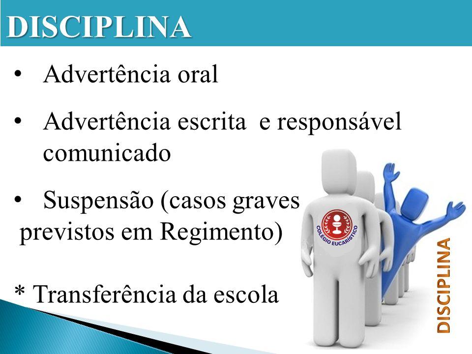 DISCIPLINA Advertência oral Advertência escrita e responsável comunicado Suspensão (casos graves previstos em Regimento) * Transferência da escola