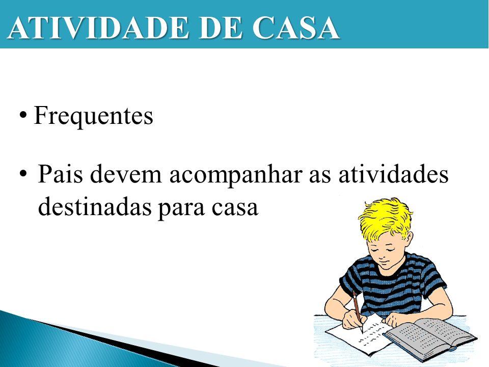 Frequentes Pais devem acompanhar as atividades destinadas para casa ATIVIDADE DE CASA