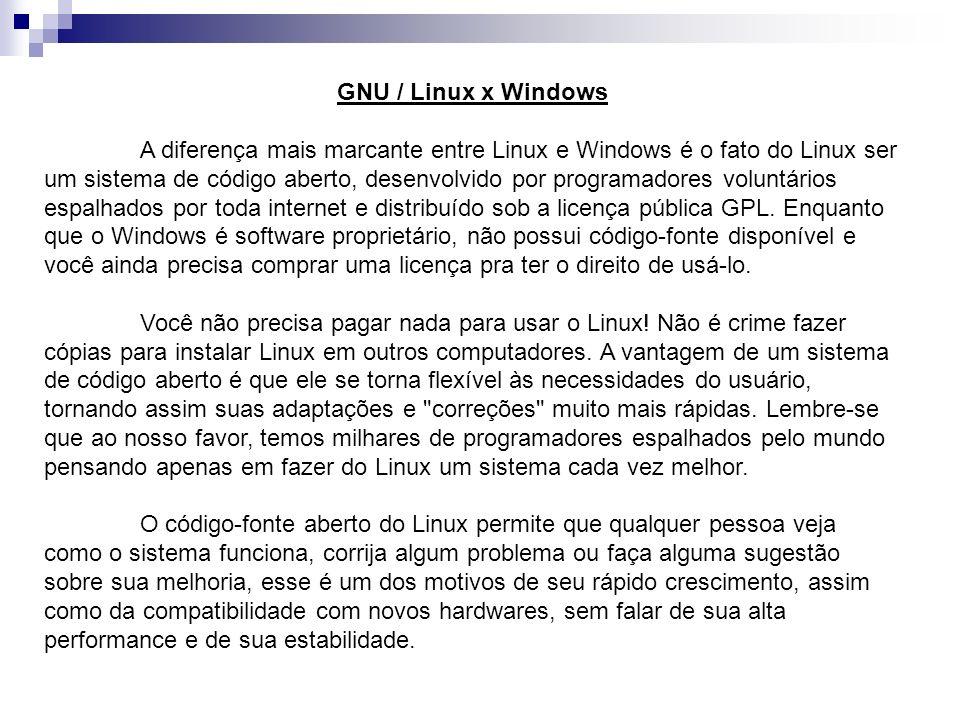 GNU / Linux x Windows A diferença mais marcante entre Linux e Windows é o fato do Linux ser um sistema de código aberto, desenvolvido por programadore