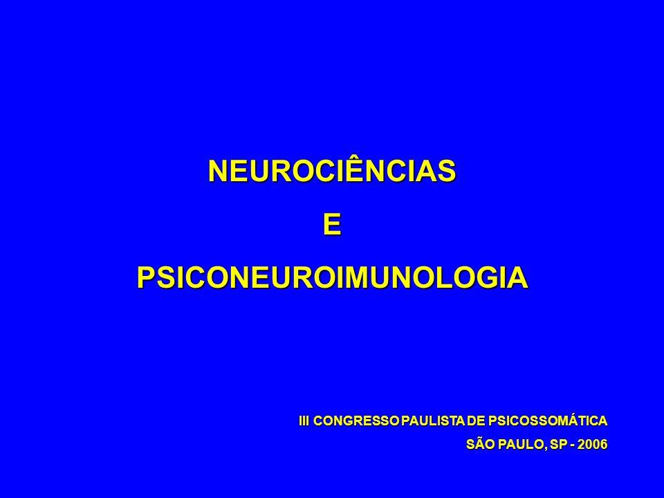 NEUROCIÊNCIASEPSICONEUROIMUNOLOGIA III CONGRESSO PAULISTA DE PSICOSSOMÁTICA SÃO PAULO, SP - 2006