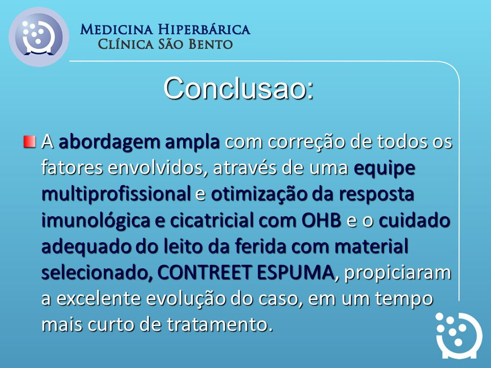 Conclusao: A abordagem ampla com correção de todos os fatores envolvidos, através de uma equipe multiprofissional e otimização da resposta imunológica