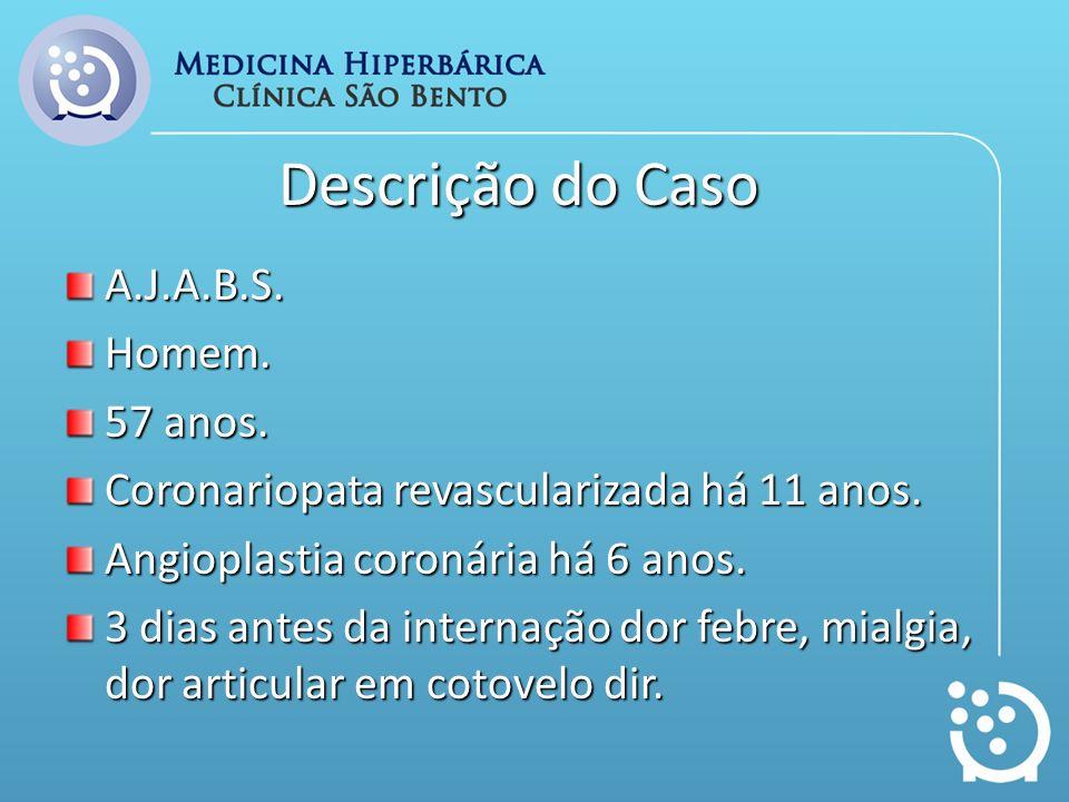 Descrição do Caso A.J.A.B.S.Homem. 57 anos. Coronariopata revascularizada há 11 anos. Angioplastia coronária há 6 anos. 3 dias antes da internação dor