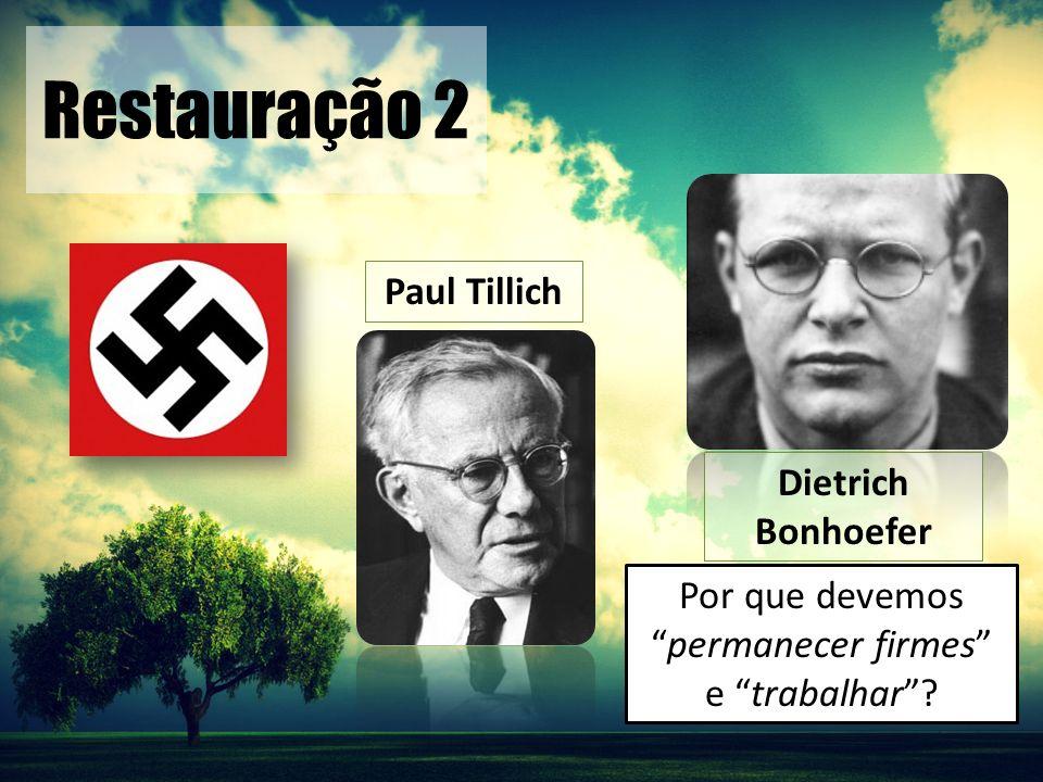 Restauração 2 Paul Tillich Dietrich Bonhoefer Por que devemospermanecer firmes e trabalhar?