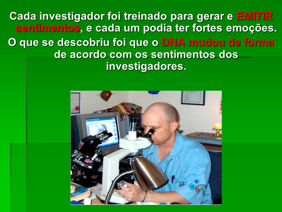 EXPERIMENTO 2 Outro experimento foi realizado pelo Instituto Heart Math e nele se observou o DNA da placenta humana (a forma mais antiga do DNA) que f