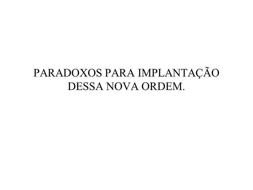 PARADOXOS PARA IMPLANTAÇÃO DESSA NOVA ORDEM.
