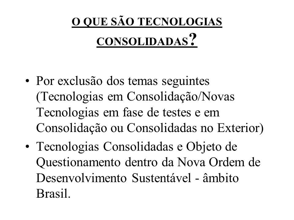 O QUE SÃO TECNOLOGIAS CONSOLIDADAS ? Por exclusão dos temas seguintes (Tecnologias em Consolidação/Novas Tecnologias em fase de testes e em Consolidaç