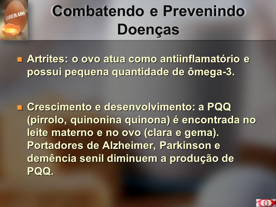 Combatendo e Prevenindo Doenças Artrites: o ovo atua como antiinflamatório e possui pequena quantidade de ômega-3. Artrites: o ovo atua como antiinfla