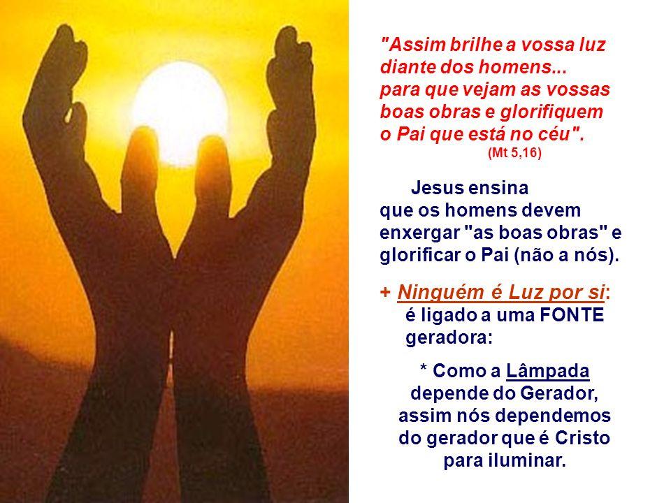 - Para mostrar o caminho... as belezas presentes na natureza. Sem a luz não as enxergamos... * O cristão deve ser uma luz acesa apontando os caminhos