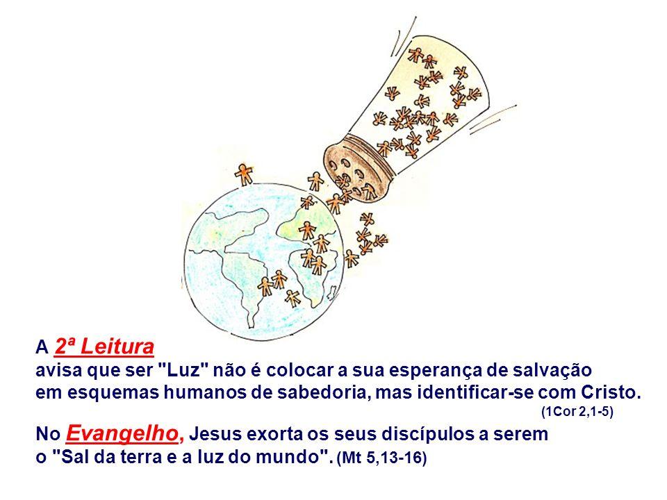 A 2ª Leitura avisa que ser Luz não é colocar a sua esperança de salvação em esquemas humanos de sabedoria, mas identificar-se com Cristo.