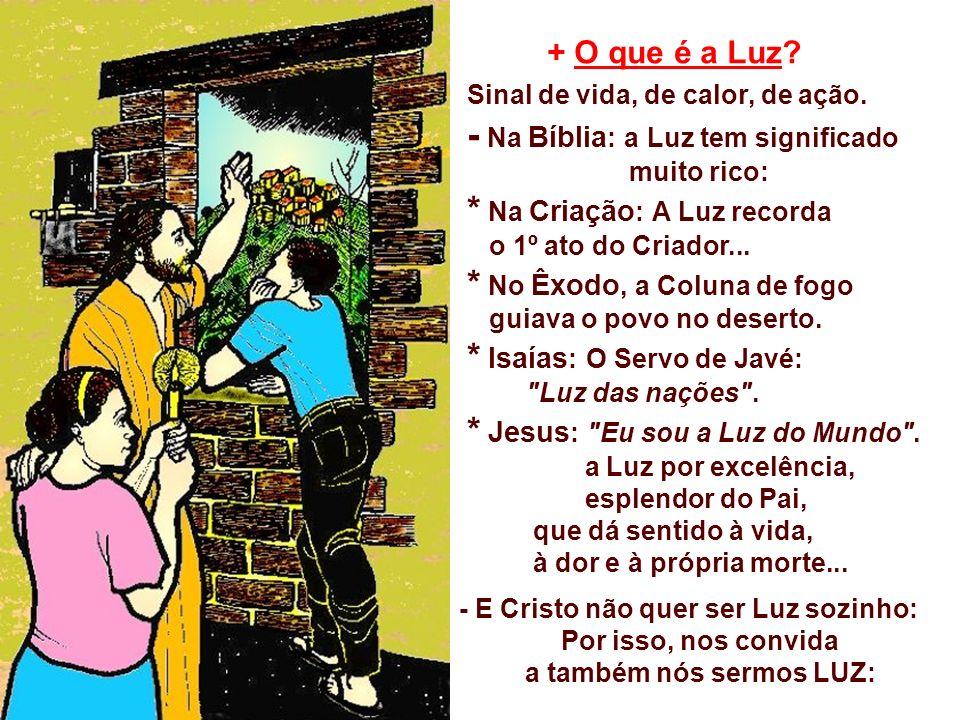 - E Cristo não quer ser Luz sozinho: Por isso, nos convida a também nós sermos LUZ: + O que é a Luz.