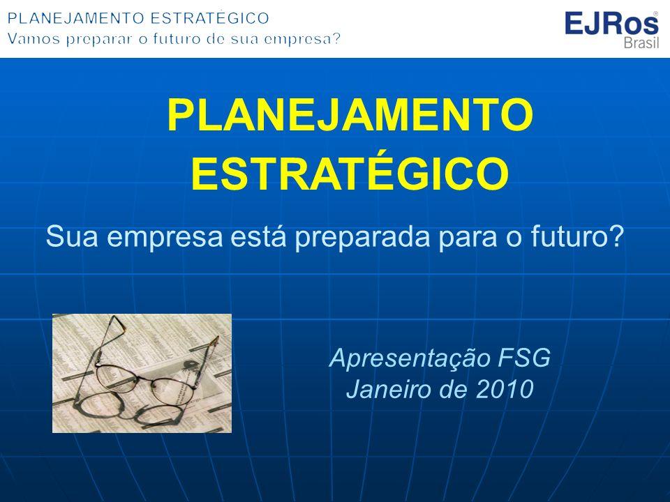 PLANEJAMENTO ESTRATÉGICO Sua empresa está preparada para o futuro? Apresentação FSG Janeiro de 2010