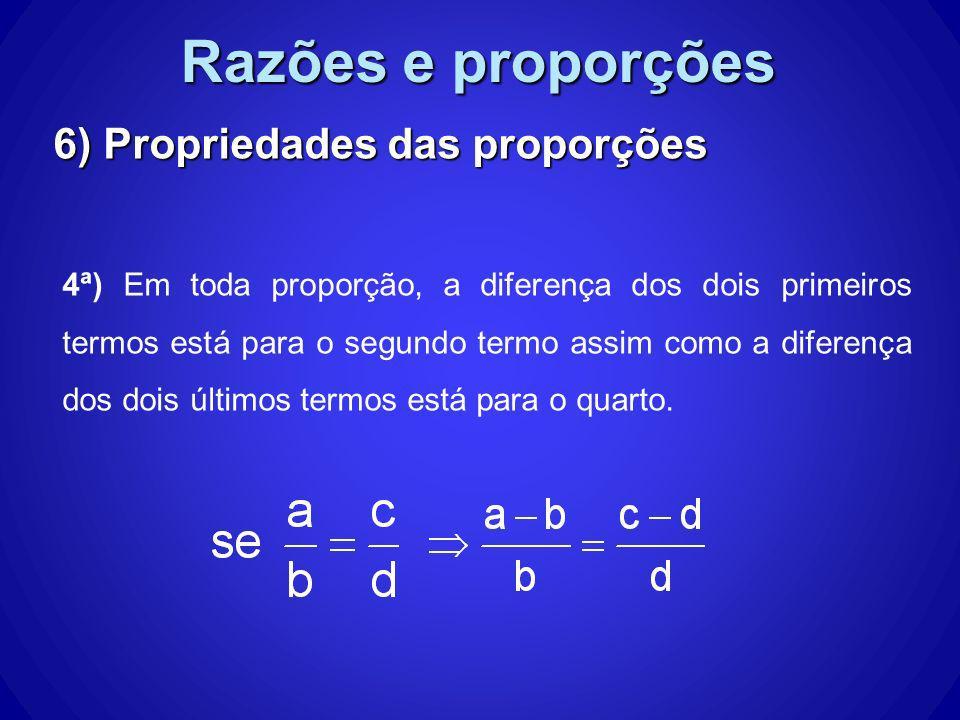 Razões e proporções 6) Propriedades das proporções 4ª) Em toda proporção, a diferença dos dois primeiros termos está para o segundo termo assim como a