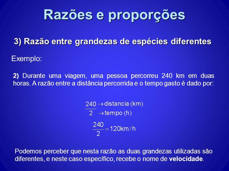 Razões e proporções Exemplo: Podemos perceber que nesta razão as duas grandezas utilizadas são diferentes, e neste caso específico, recebe o nome de v