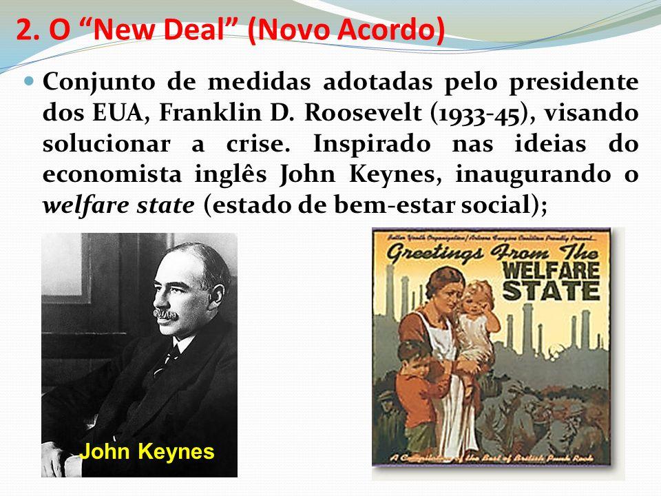 2.O New Deal (Novo Acordo) Conjunto de medidas adotadas pelo presidente dos EUA, Franklin D.