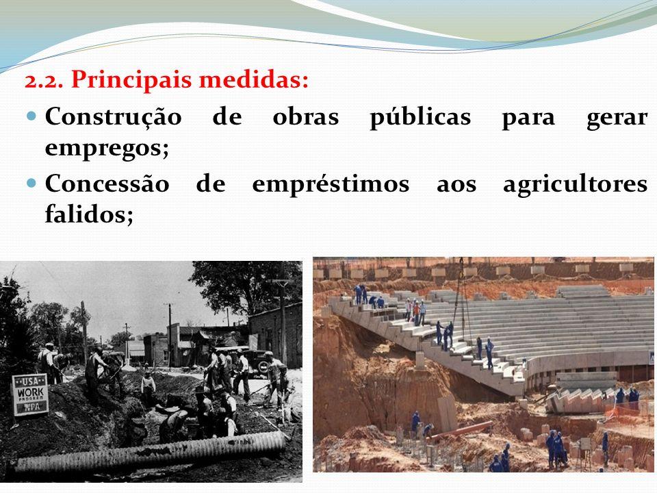 2.2. Principais medidas: Construção de obras públicas para gerar empregos; Concessão de empréstimos aos agricultores falidos;