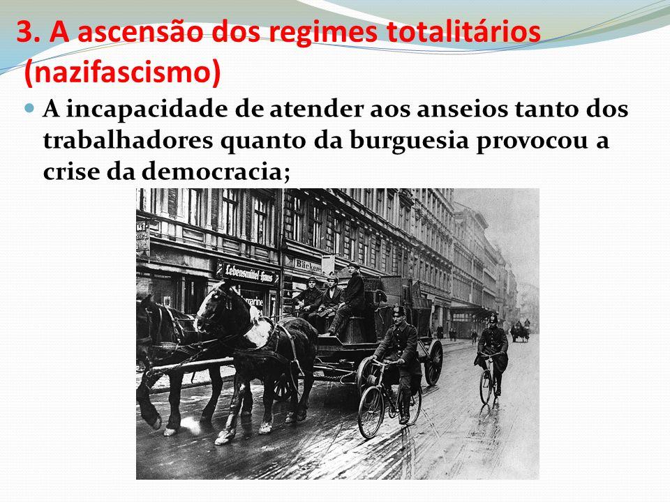 3. A ascensão dos regimes totalitários (nazifascismo) A incapacidade de atender aos anseios tanto dos trabalhadores quanto da burguesia provocou a cri