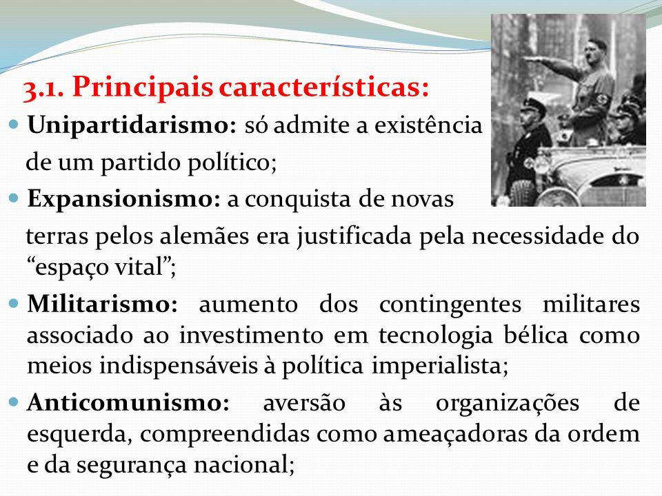 3.1. Principais características: Unipartidarismo: só admite a existência de um partido político; Expansionismo: a conquista de novas terras pelos alem