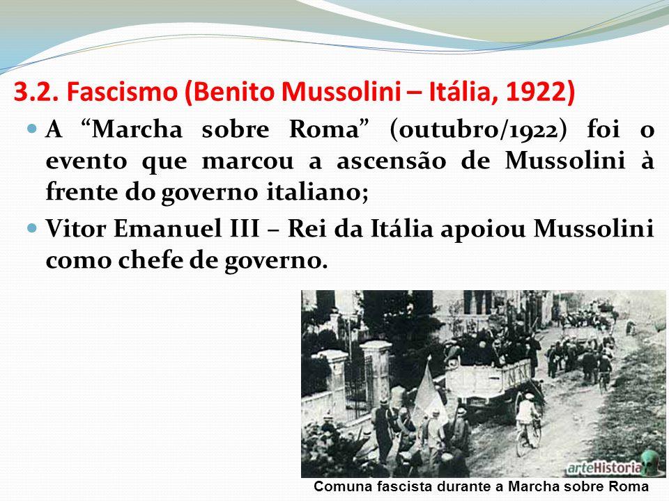 3.2. Fascismo (Benito Mussolini – Itália, 1922) A Marcha sobre Roma (outubro/1922) foi o evento que marcou a ascensão de Mussolini à frente do governo
