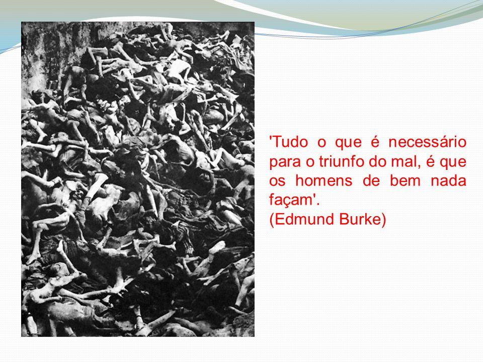 Tudo o que é necessário para o triunfo do mal, é que os homens de bem nada façam . (Edmund Burke)