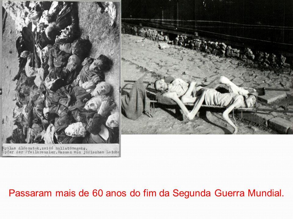 Passaram mais de 60 anos do fim da Segunda Guerra Mundial.