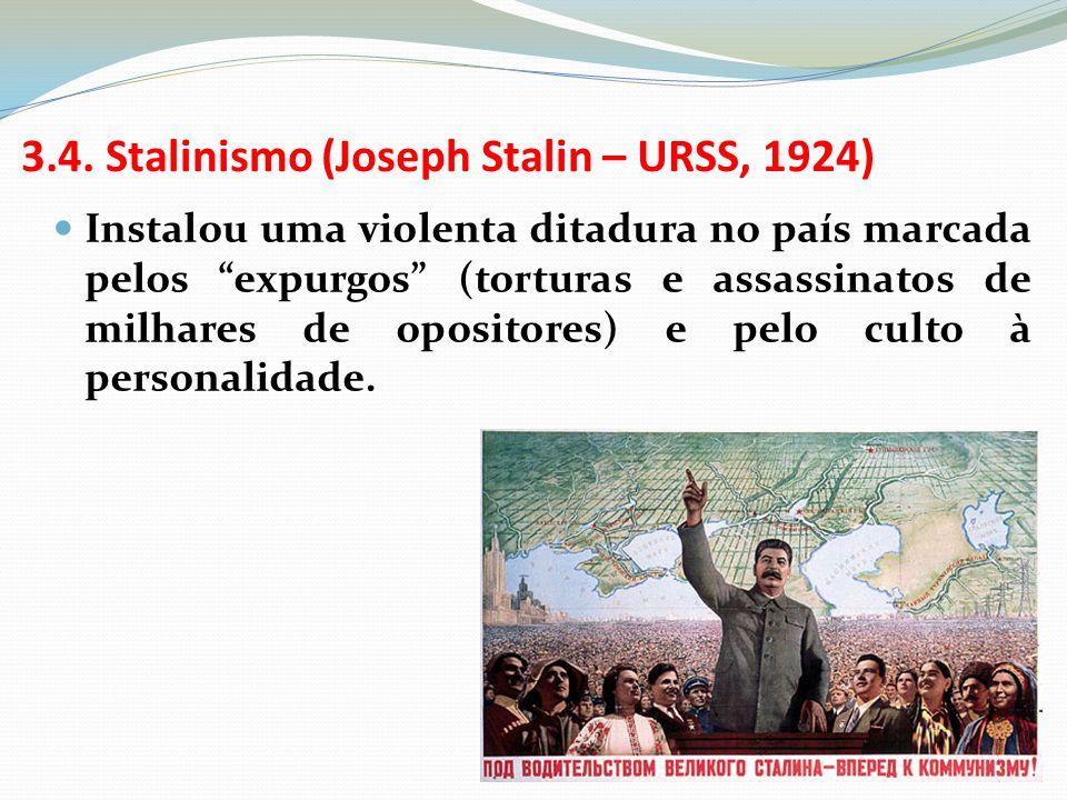 3.4. Stalinismo (Joseph Stalin – URSS, 1924) Instalou uma violenta ditadura no país marcada pelos expurgos (torturas e assassinatos de milhares de opo