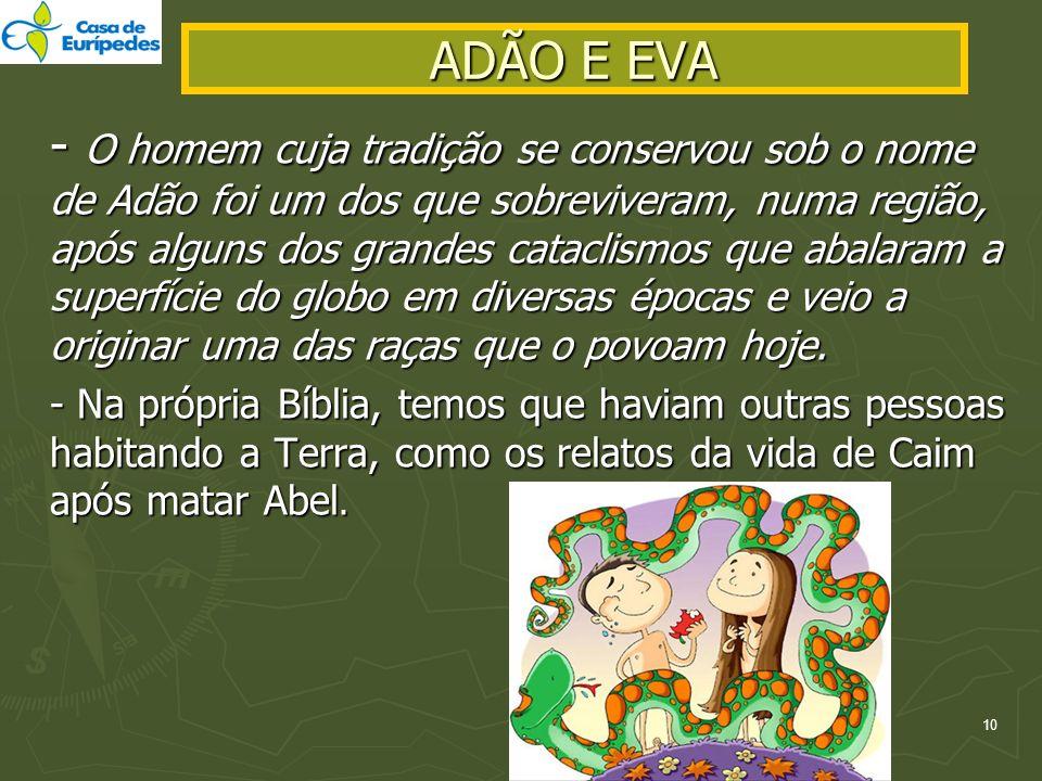 ADÃO E EVA - O homem cuja tradição se conservou sob o nome de Adão foi um dos que sobreviveram, numa região, após alguns dos grandes cataclismos que a