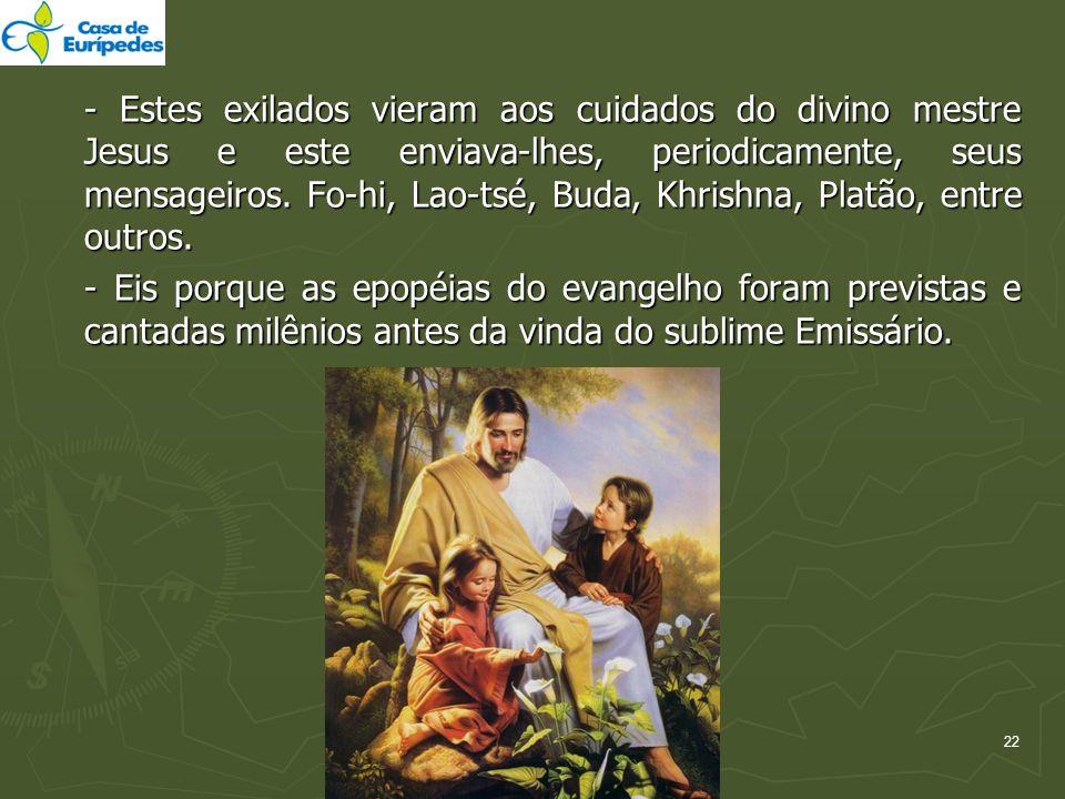 - Estes exilados vieram aos cuidados do divino mestre Jesus e este enviava-lhes, periodicamente, seus mensageiros. Fo-hi, Lao-tsé, Buda, Khrishna, Pla