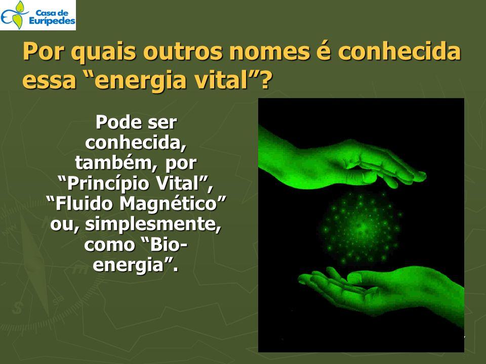 27 Por quais outros nomes é conhecida essa energia vital? Pode ser conhecida, também, por Princípio Vital, Fluido Magnético ou, simplesmente, como Bio