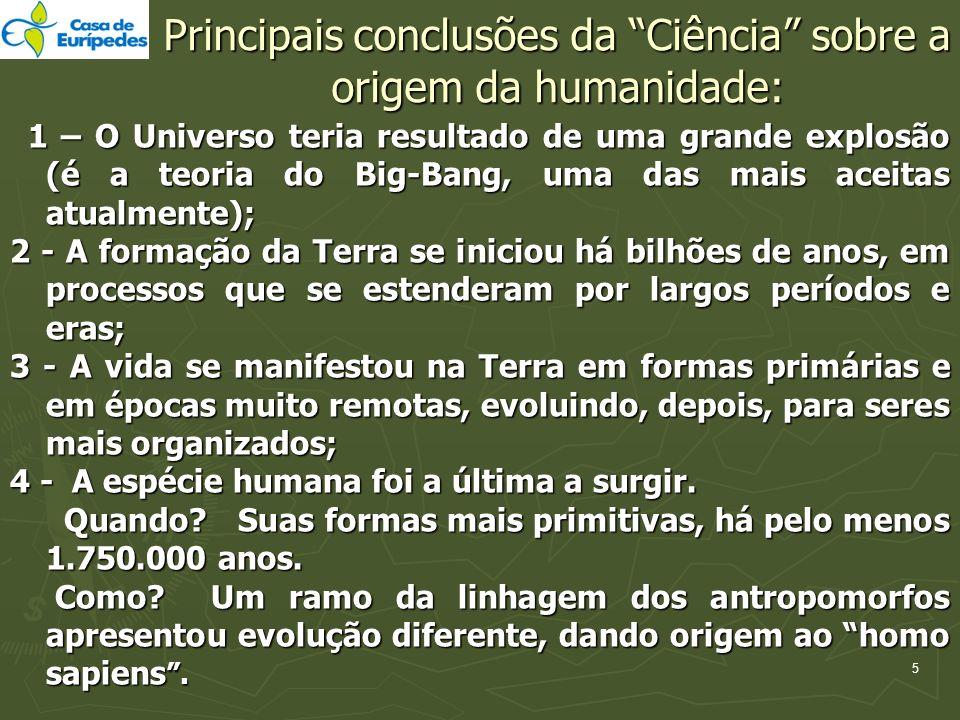 Principais conclusões da Ciência sobre a origem da humanidade: 1 – O Universo teria resultado de uma grande explosão (é a teoria do Big-Bang, uma das