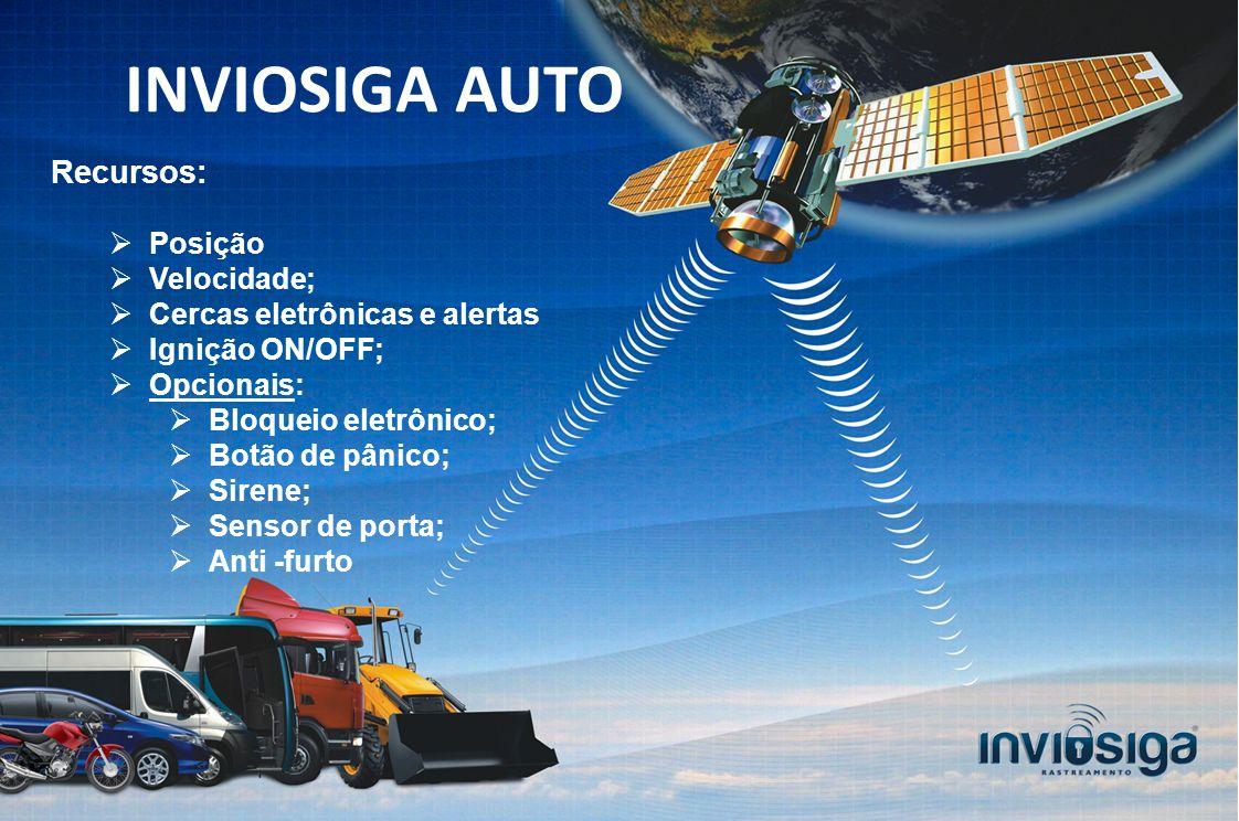 Recursos: Posição Velocidade; Cercas eletrônicas e alertas Ignição ON/OFF; Opcionais: Bloqueio eletrônico; Botão de pânico; Sirene; Sensor de porta; Anti -furto INVIOSIGA AUTO