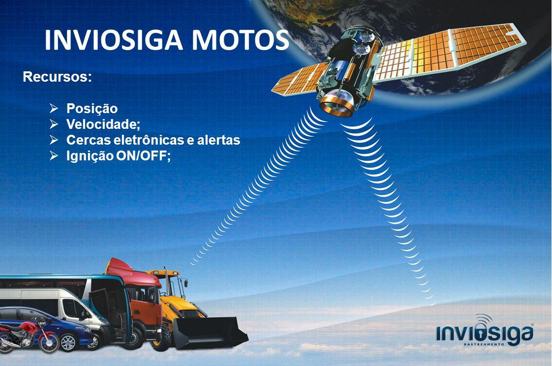Recursos: Posição Velocidade; Cercas eletrônicas e alertas Ignição ON/OFF; INVIOSIGA MOTOS