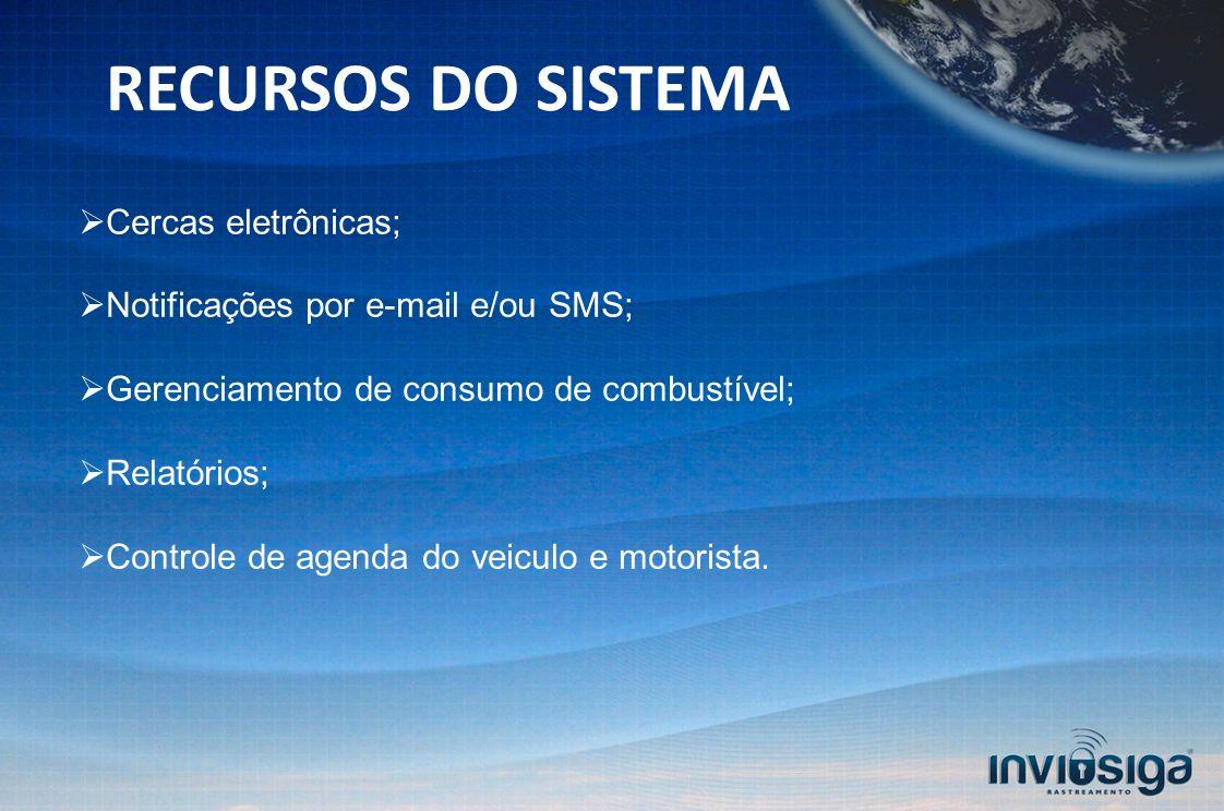 Cercas eletrônicas; Notificações por e-mail e/ou SMS; Gerenciamento de consumo de combustível; Relatórios; Controle de agenda do veiculo e motorista.