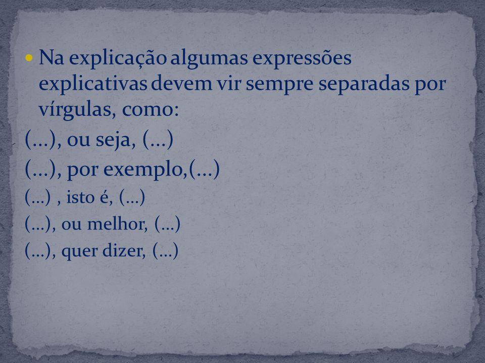 Na explicação algumas expressões explicativas devem vir sempre separadas por vírgulas, como: (...), ou seja, (...) (...), por exemplo,(...) (...), ist