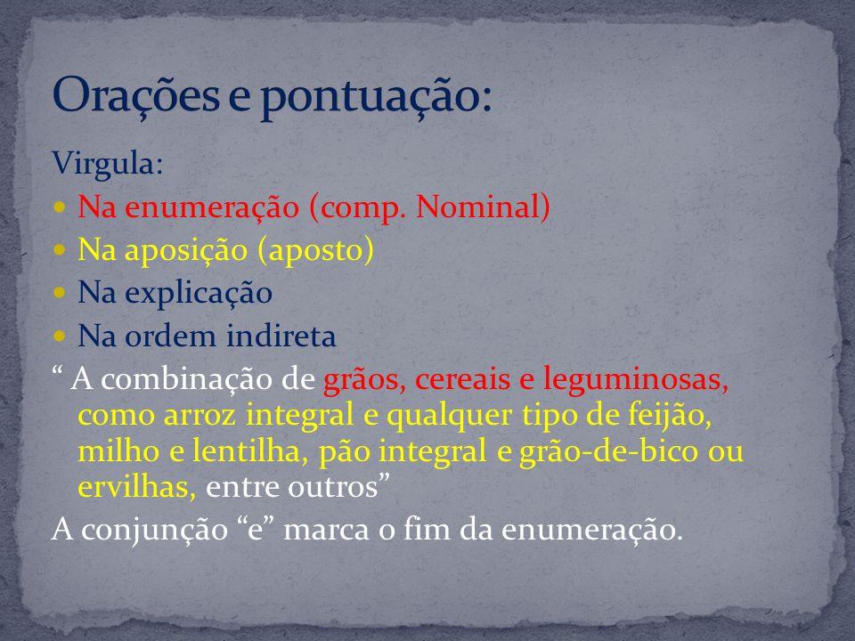 Virgula: Na enumeração (comp. Nominal) Na aposição (aposto) Na explicação Na ordem indireta A combinação de grãos, cereais e leguminosas, como arroz i