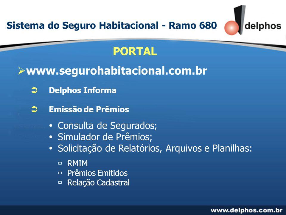 www.segurohabitacional.com.br PORTAL Delphos Informa Emissão de Prêmios Consulta de Segurados ; Simulador de Prêmios; Solicitação de Relatórios, Arqui