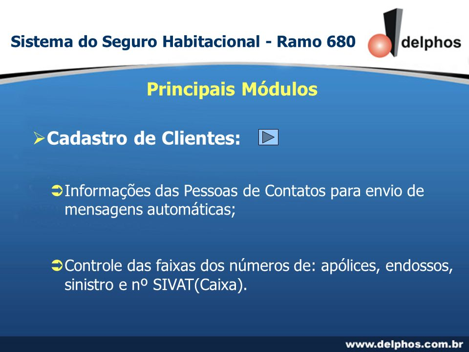 Cadastro de Clientes: Informações das Pessoas de Contatos para envio de mensagens automáticas; Controle das faixas dos números de: apólices, endossos, sinistro e nº SIVAT(Caixa).