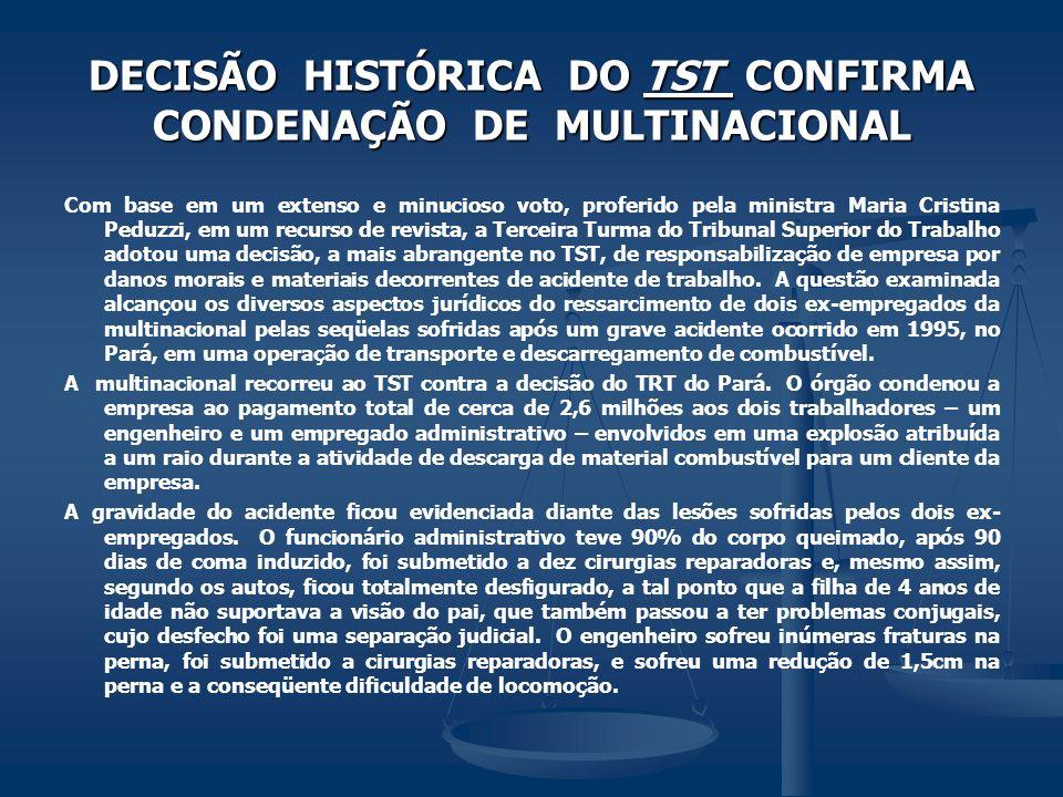 DECISÃO HISTÓRICA DO TST CONFIRMA CONDENAÇÃO DE MULTINACIONAL Com base em um extenso e minucioso voto, proferido pela ministra Maria Cristina Peduzzi,