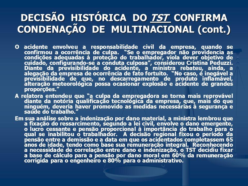 DECISÃO HISTÓRICA DO TST CONFIRMA CONDENAÇÃO DE MULTINACIONAL (cont.) O acidente envolveu a responsabilidade civil da empresa, quando se confirmou a o