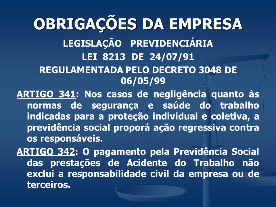 OBRIGAÇÕES DA EMPRESA LEGISLAÇÃO PREVIDENCIÁRIA LEI 8213 DE 24/07/91 REGULAMENTADA PELO DECRETO 3048 DE 06/05/99 ARTIGO 341: Nos casos de negligência