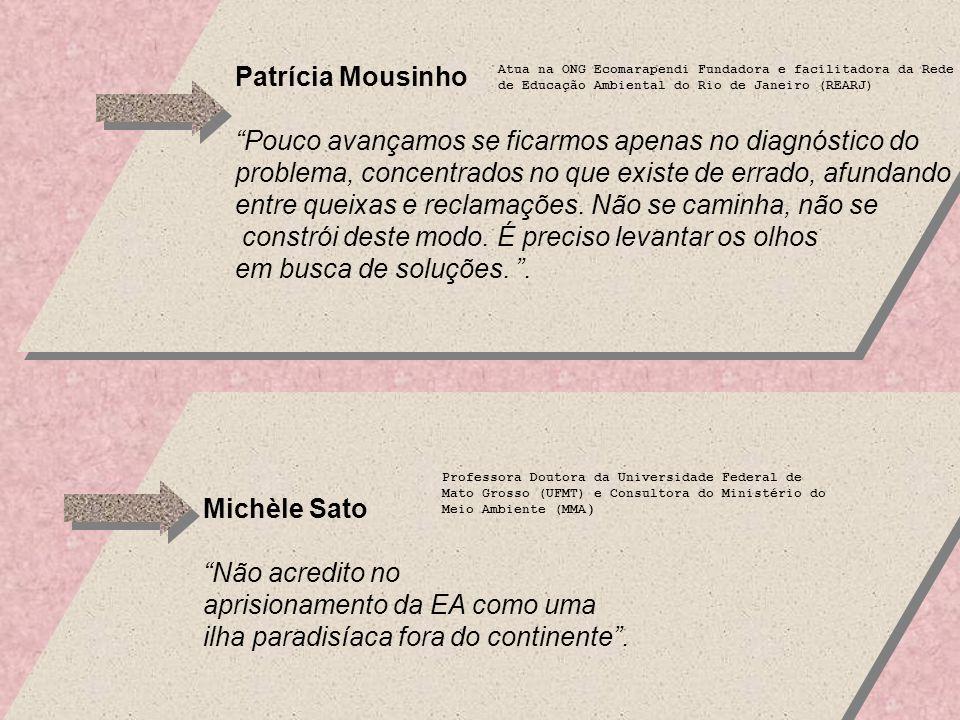 Patrícia Mousinho Pouco avançamos se ficarmos apenas no diagnóstico do problema, concentrados no que existe de errado, afundando entre queixas e reclamações.
