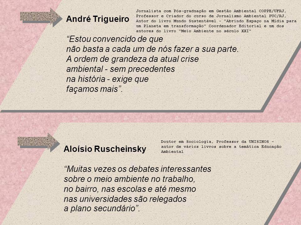 André Trigueiro Estou convencido de que não basta a cada um de nós fazer a sua parte.