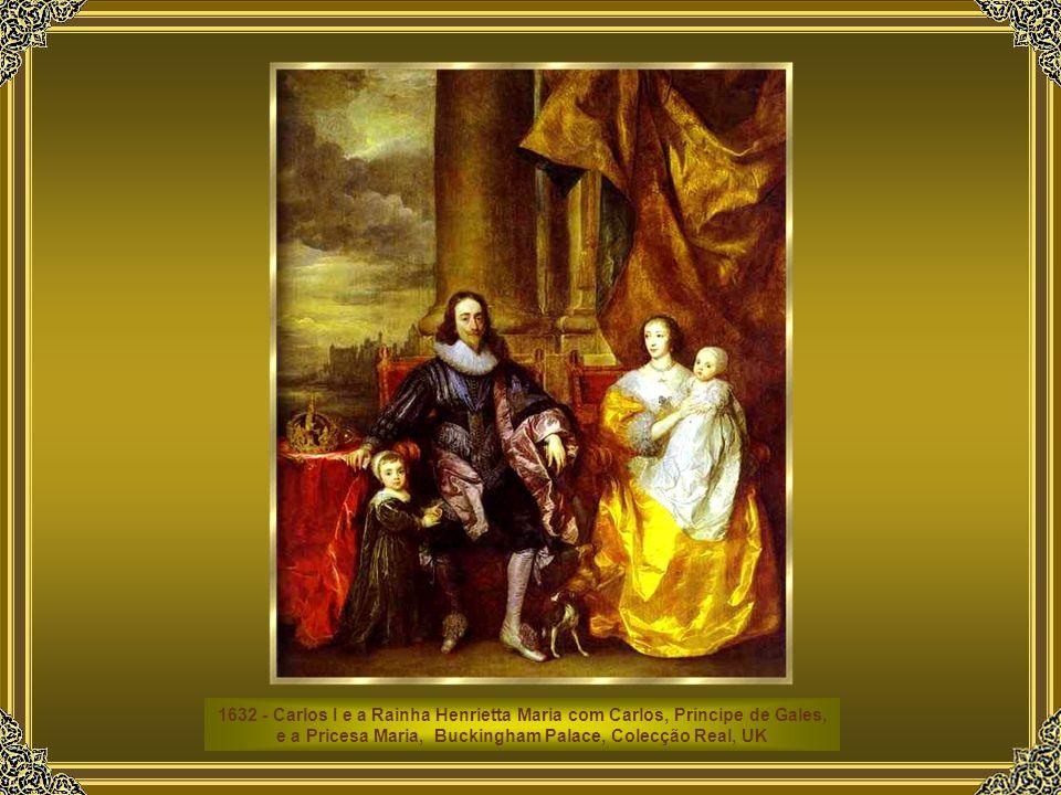 1632 - Carlos I e a Rainha Henrietta Maria com Carlos, Príncipe de Gales, e a Pricesa Maria, Buckingham Palace, Colecção Real, UK