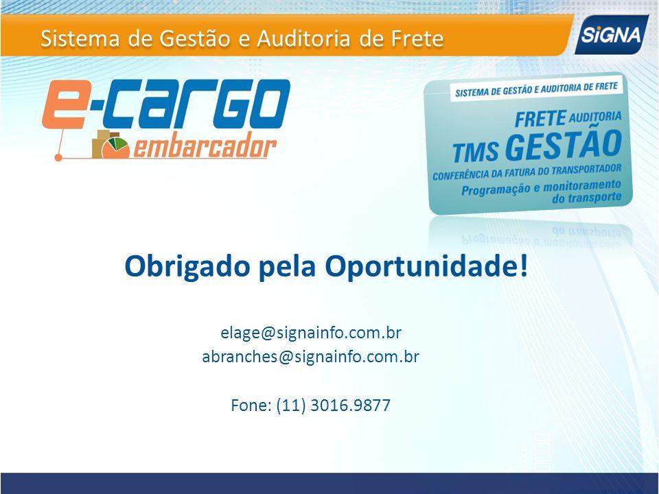 Obrigado pela Oportunidade! elage@signainfo.com.br abranches@signainfo.com.br Fone: (11) 3016.9877 Sistema de Gestão e Auditoria de Frete
