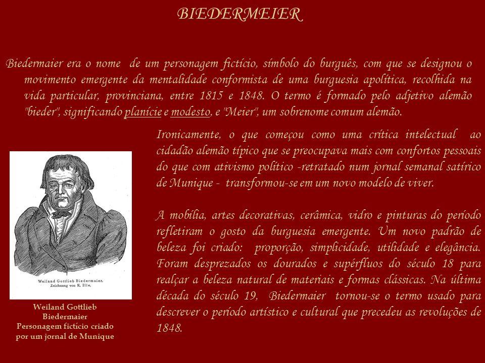 BIEDERMEIER Biedermaier era o nome de um personagem fictício, símbolo do burguês, com que se designou o movimento emergente da mentalidade conformista de uma burguesia apolítica, recolhida na vida particular, provinciana, entre 1815 e 1848.