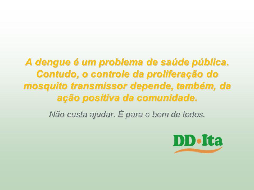 A dengue é um problema de saúde pública. Contudo, o controle da proliferação do mosquito transmissor depende, também, da ação positiva da comunidade.