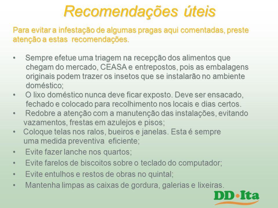 Recomendações úteis Para evitar a infestação de algumas pragas aqui comentadas, preste atenção a estas recomendações. Sempre efetue uma triagem na rec